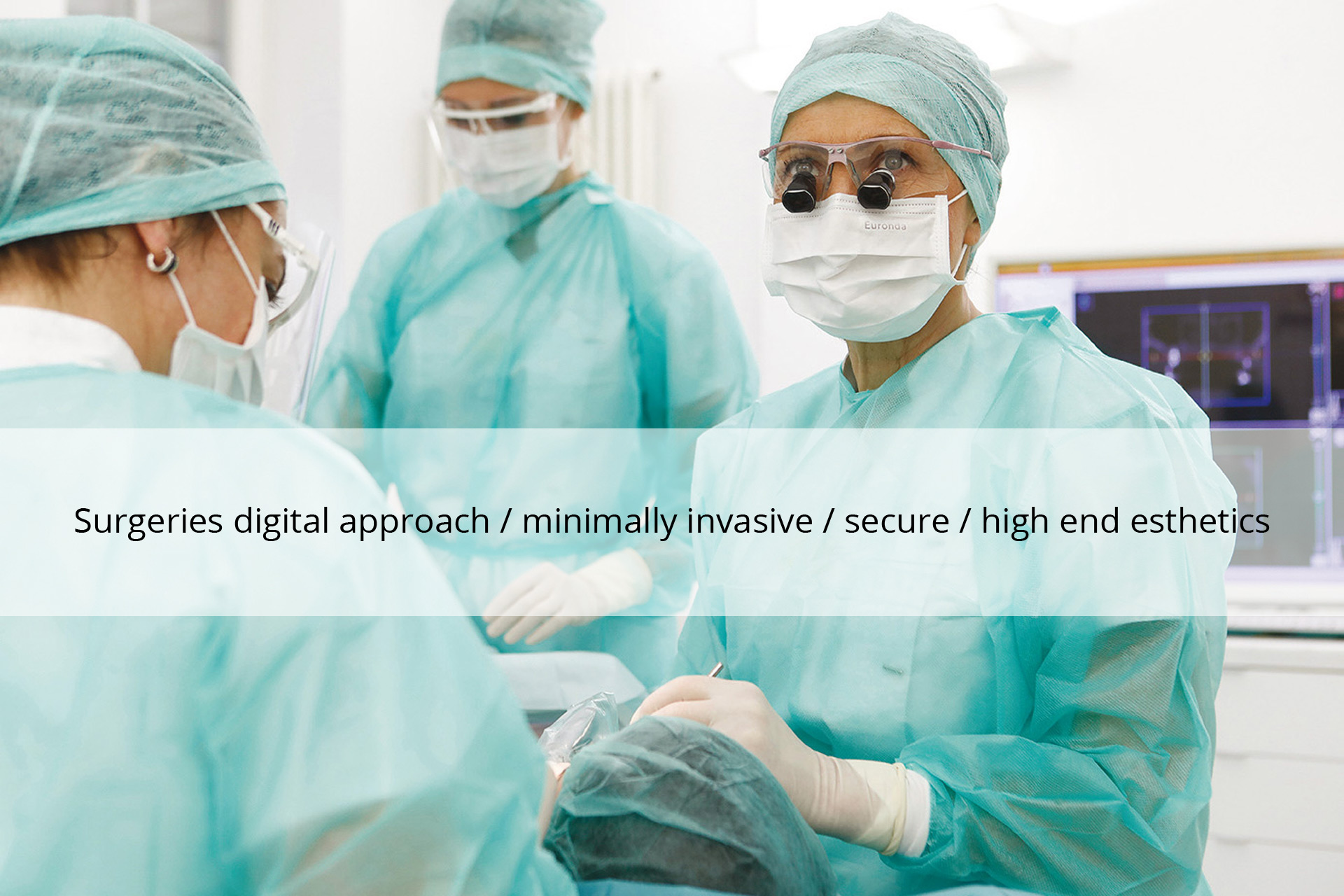 Surgeries digital approach / minimally invasive / secure / high end esthetics
